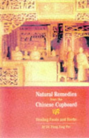 Natural Remedies From The Chinese Cupboard: Healing Foods And Herbs: Pei, Fang Jing