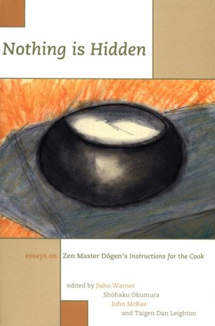 Nothing Is Hidden : Essays on Zen Master Dogen's Instructions for the Cook: Shohaku Okumura; ...