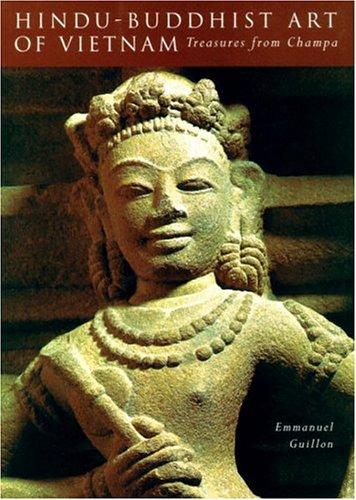 Hindu-Buddhist Art Of Vietnam: Treasures From Champa: Emmanuel Guillon