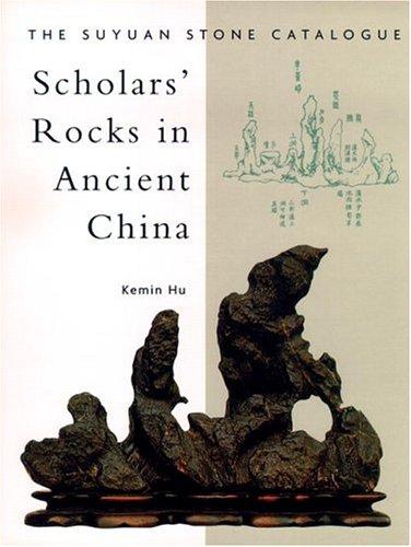 Scholars' Rocks in Ancient China: The Suyuan Stone Catalogue.: KEMIN Hu.