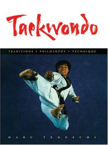 Taekwondo: Traditions, Philosophy Technique: Marc Tedeschi