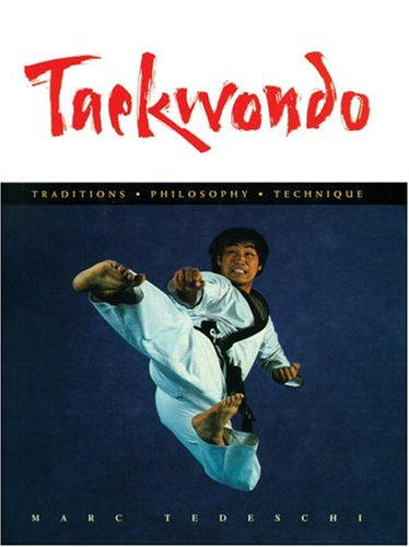 Taekwondo: Traditions, Philosophy Technique: Marc Tedeschi