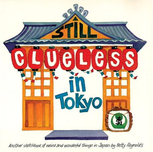 9780834805361: Still Clueless In Tokyo: Another Sketchbook Of Weird And Wonderful Things In Japan