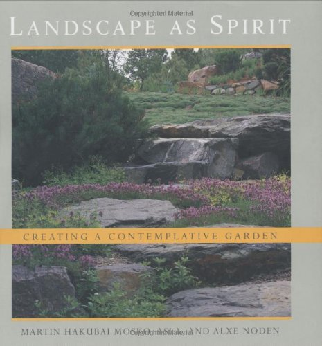 Landscape As Spirit: Creating a Contemplative Garden: Gosling, Betty;Noden, Alxe
