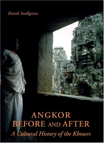 Angkor--Before and After: A Cultural History of the Khmers: Snellgrove, David L.