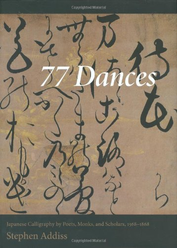 9780834805712: 77 Dances: Japanese Calligraphy by Poets, Monks, and Scholars 1568-1868