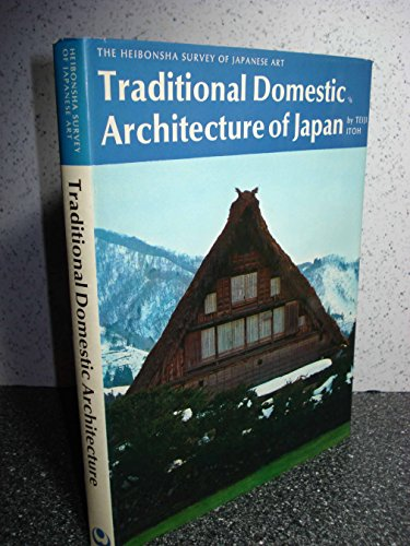 Traditional Domestic Architecture of Japan.: Teiji Itoh.