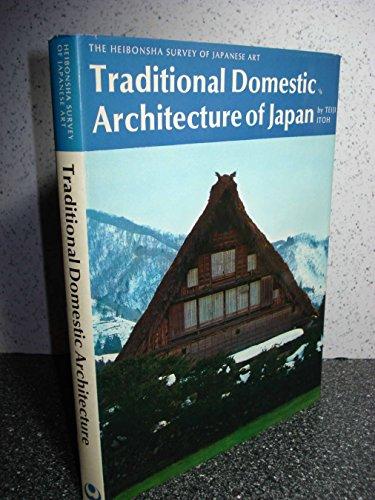 Traditional Domestic Architecture of Japan (Heibonsha Survey of Japanese Art, Vol. 21): Teiji Itoh