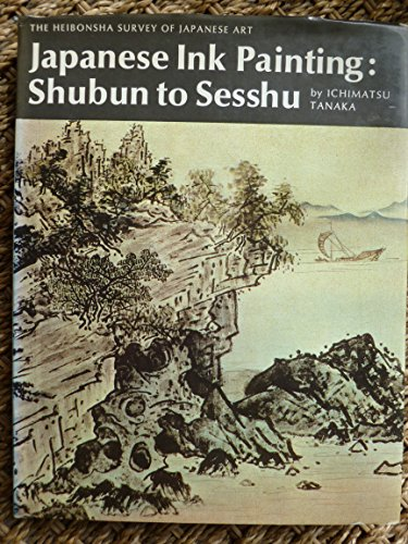 The Heibonsha Survey of Japanese Art Japanese Painting: Shubun to Sesshu