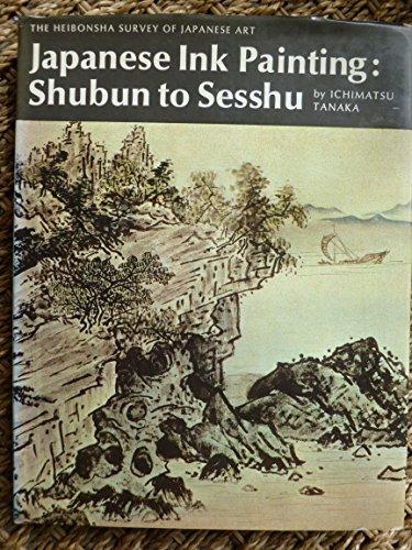 Japanese Ink Painting: Shubun to Sesshu: Tanaka, Ichimatsu