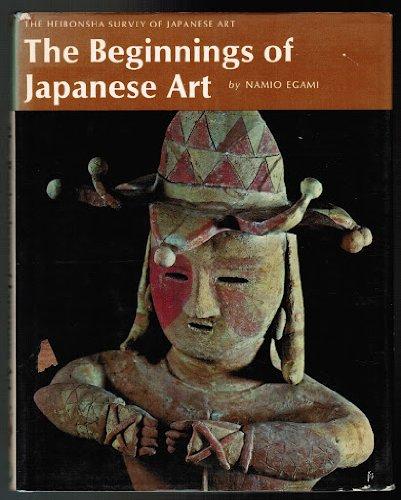 The Beginnings of Japanese Art: Egami, Namio