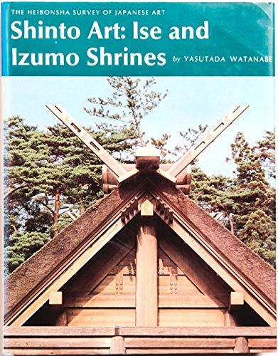 9780834810181: Shinto Art: Ise and Izumo Shrines (The Heibonsha survey of Japanese art) (English and Japanese Edition)