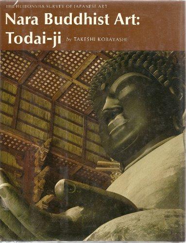 Nara Buddhist Art, Todai-Ji (Heibonsha Survey of Japanese Art Ser., Vol. 5): Kobayashi, Takeshi