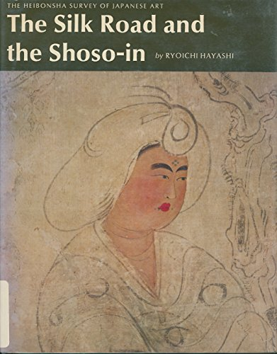 The Silk Road and the Shoso-In (The Heibonsha Survey of Japanese Art ; V. 6): Hayashi, Ry-Oichi