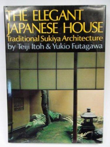 9780834815001: The Elegant Japanese House: Traditional Sukiya Architecture