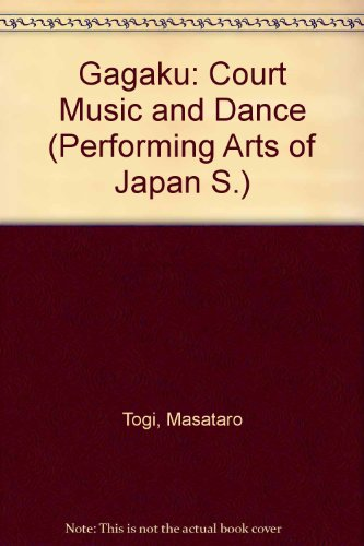 9780834815056: Gagaku: Court Music and Dance (Performing Arts of Japan S.)