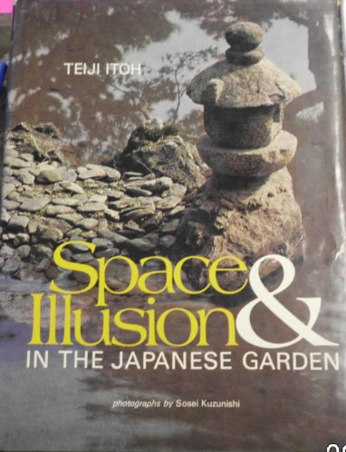 9780834815124: Space and Illusion in the Japanese Garden