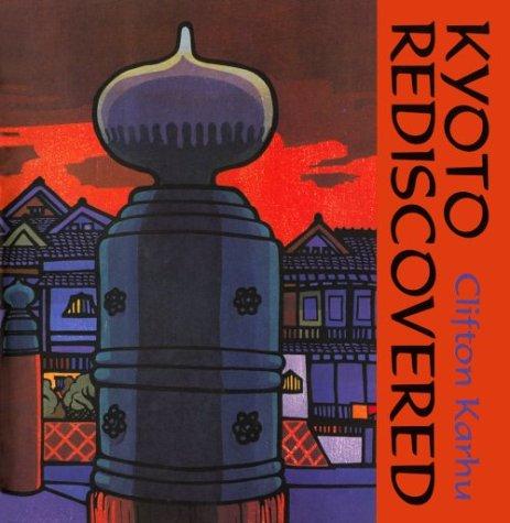 Kyoto Rediscovered: A Portfolio of Woodblock Prints: Karhu, Clifton