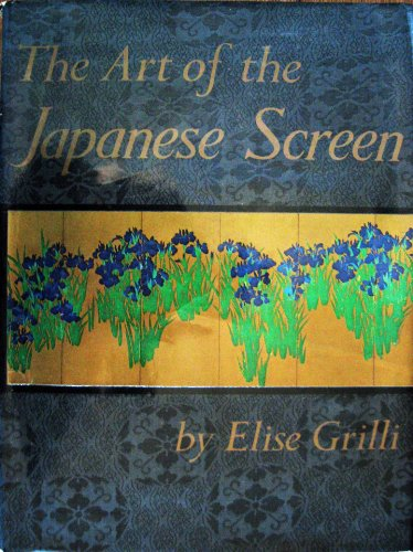 The Art Of The Japanese Screen: Grilli, Elise
