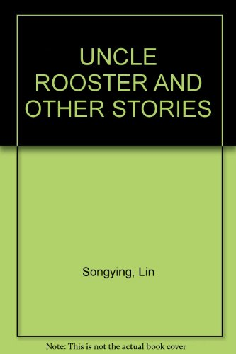 UNCLE ROOSTER AND OTHER STORIES: Lin Songying, Liang