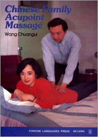 Chinese Family Acupoint Massage (Paperback): Wang Chuangui, Chuangui Wang
