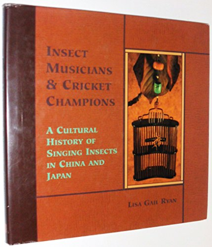 Insect musicians & cricket champions; A cultural history of singing insects in China and Japan:...