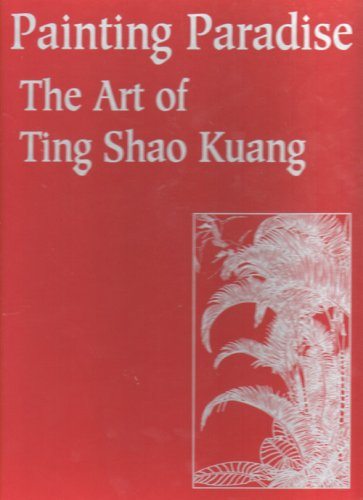 Painting Paradise: The Art of Ting Shao Kuang: Kuang, Ting Shao); Wicks, Ann B.