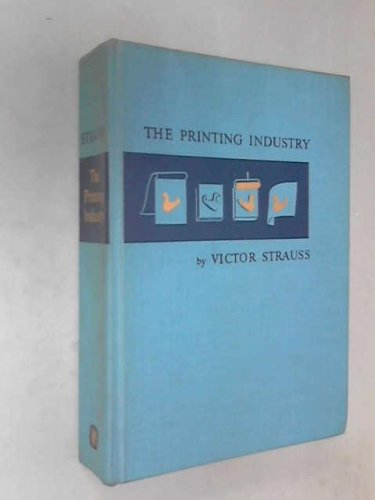 The Printing Industry: An Introduction to Its Many Branches, Processes, and Products