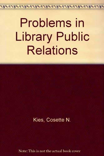 Problems in Library Public Relations (Bowker series in problem-centered approaches to librarianship...