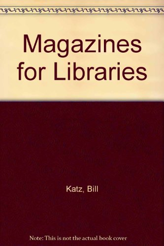 Magazines for Libraries (0835209210) by Bill Katz; Berry G Richard; William A Katz
