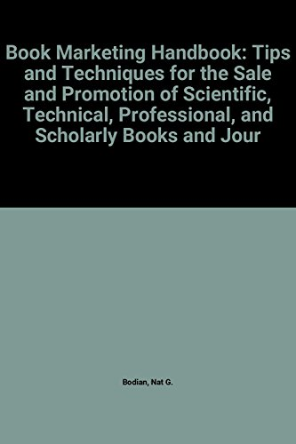Book Marketing Handbook: Tips and Techniques for the Sale and Promotion of Scientific, Technical, ...
