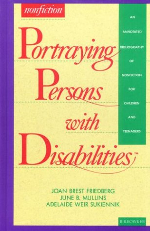 Portraying Persons with Disabilities: An Annotated Bibliography: Joan Brest Friedberg,
