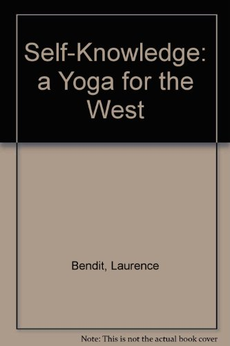 Self Knowledge: A Yoga for the West: Laurence J. Bendit