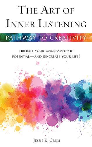 An Art of Inner Listening: Liberate Your: Jessie K. Crum