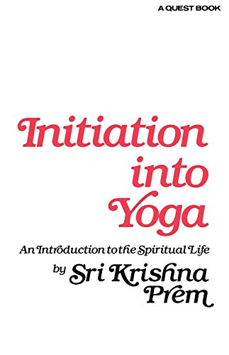 Initiation Into Yoga: Sri Krishna Prem