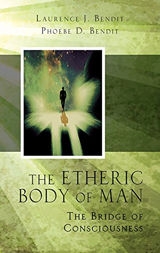 The Etheric body of Man: The Bridge of Consciousness: Bendit, Lawrence J. & Phoebe D.