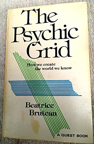 The psychic grid: How we create the world we know (A Quest book): Bruteau, Beatrice