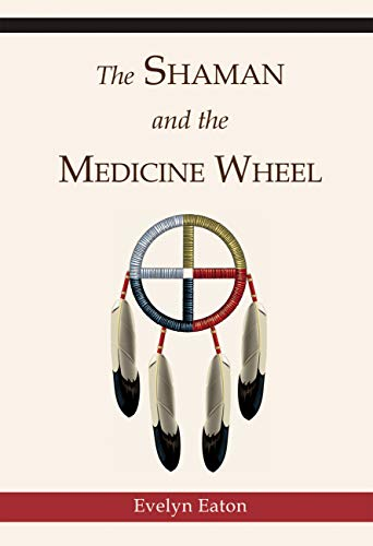 The Shaman and the Medicine Wheel