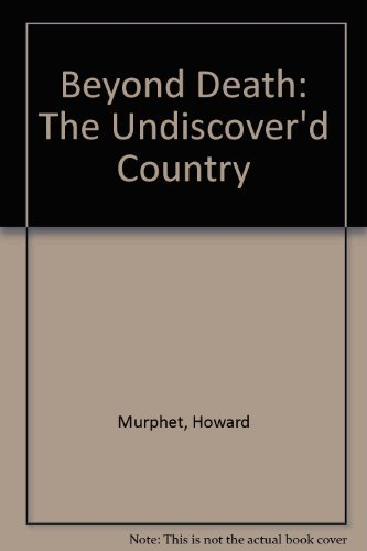 Beyond Death: The Undiscovered Country: Murphet, Howard