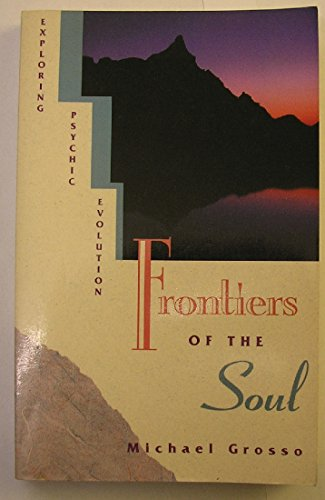 Frontiers of the Soul: Exploring Psychic Evolution: Grosso, Michael