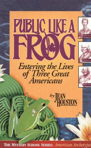 Public Like a Frog: Entering the Lives of Three Great Americans (Emily Dickinson, Thomas Jefferson, Helen Keller) (0835606945) by Jean Houston