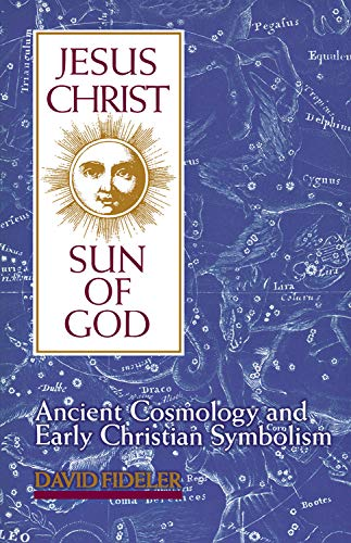 9780835606967: Jesus Christ, Sun of God: Ancient Cosmology and Early Christian Symbolism