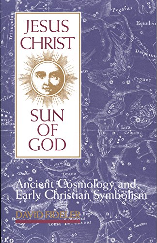 Jesus Christ, Sun of God: Ancient Cosmology and Early Christian Symbolism: Fideler, David