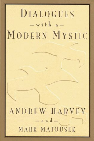 Dialogues with a Modern Mystic: Andrew Harvey; Mark Matousek