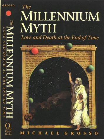 The Millennium Myth : Love and Death at the End of Time: Grosso, Michael
