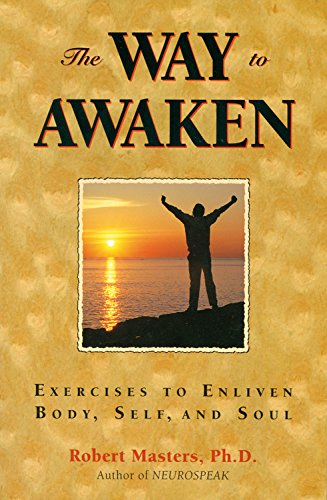 The Way to Awaken Exercises to Enliven Body, Self, and Soul: Masters, Robert