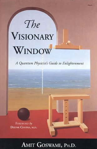 The Visionary Window: A Quantum Physicist's Guide: Amit Goswami; Foreword-M.D.