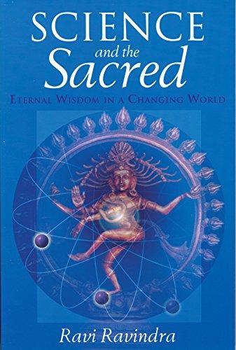 Science and the Sacred : Eternal Wisdom: Ravi Ravindra