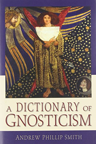 A Dictionary of Gnosticism (Paperback): Andrew Phillip Smith
