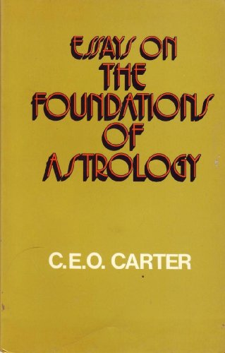 Essays on the Foundations of Astrology: C. E. O. Carter